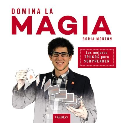 DOMINA LA MAGIA. LOS MEJORES TRUCOS PARA SORPRENDER