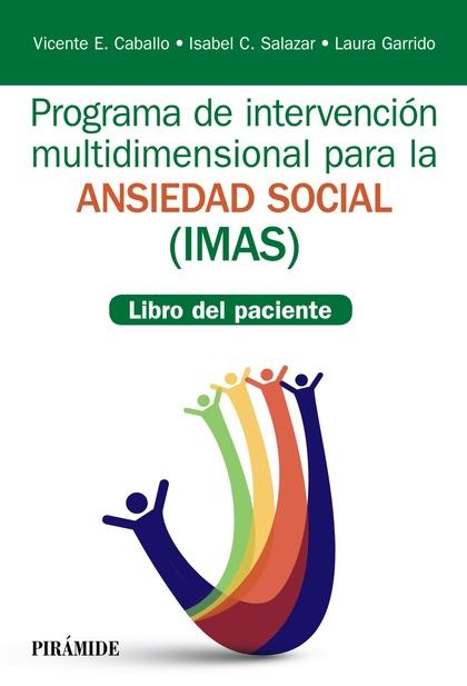 PROGRAMA DE INTERVENCIÓN MULTIDIMENSIONAL PARA LA ANSIEDAD SOCIAL (IMAS). LIBRO DEL PACIENTE