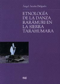 ETNOLOGÍA DE LA DANZA RARÁMURI EN LA SIERRA TARAHUMARA