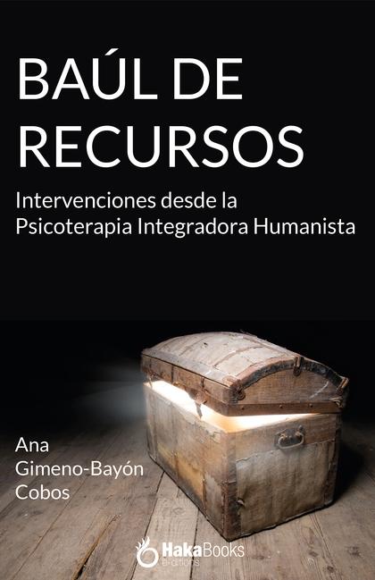 EL BAUL DE LOS RECURSOS. INTERVENCIONES DESDE LA PSICOTERRAPIA INTEGRADORA HUMANISTA