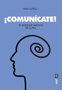 ¡COMUNÍCATE!. EL LENGUAJE MÁGICO DE LA PNL