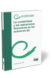 LA CONTABILIDAD Y LAS OPERACIONES FINANCIERAS EN LOS EXÁMENES (6).