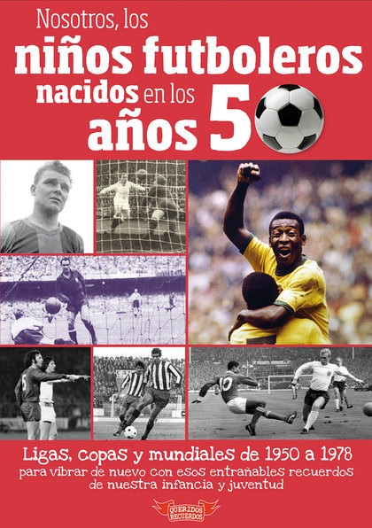 NOSOTROS, LOS NIÑOS FUTBOLEROS DE LOS AÑOS 50