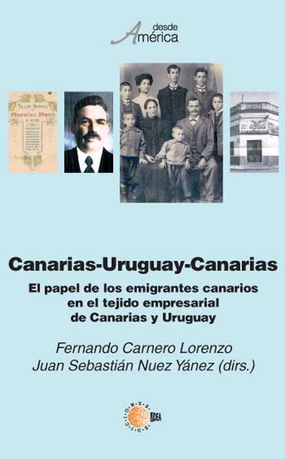 CANARIAS, URUGUAY, CANARIAS : EL PAPEL DE LOS EMIGRANTES CANARIOS EN EL TEJIDO EMPRESARIAL