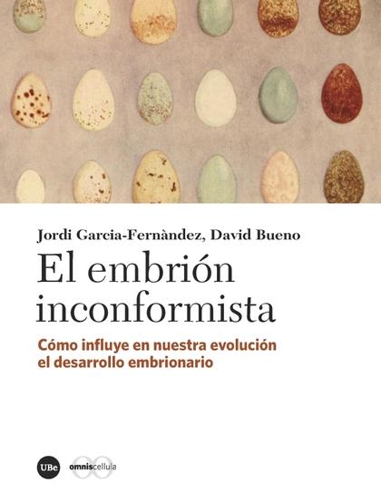 EL EMBRIÓN INCONFORMISTA. CÓMO INFLUYE EN NUESTRA EVOLUCIÓN EL DESARROLLO EMBRIONARIO