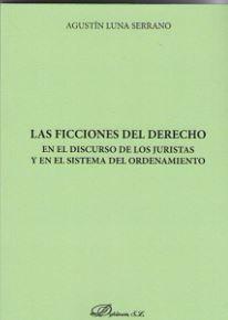 LAS FICCIONES DEL DERECHO EN EL DISCURSO DE LOS JURISTAS Y EN EL SISTEMA DEL ORD.