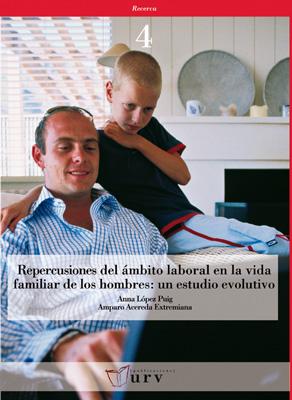 REPERCUSIONES DEL ÁMBITO LABORAL EN LA VIDA FAMILIAR DE LOS HOMBRES : UN ESTUDIO EVOLUTIVO