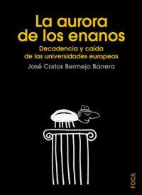 LA AURORA DE LOS ENANOS: DECADENCIA Y CAÍDA DE LAS UNIVERSIDADES EUROPEAS