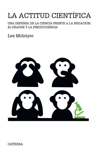LA ACTITUD CIENTÍFICA. UNA DEFENSA DE LA CIENCIA FRENTE A LA NEGACIÓN, EL FRAUDE Y LA PSEUDOCIE