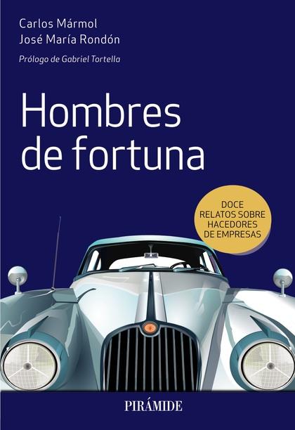 HOMBRES DE FORTUNA. DOCE RELATOS SOBRE HACEDORES DE EMPRESAS