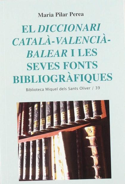 EL DICCIONARI CATALÀ-VALENCIÀ-BALEAR I LES SEVES FONTS BIBLIOGRÀFIQUES