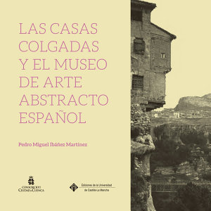 LAS CASAS COLGADAS Y EL MUSEO DE ARTE ABSTRACTO ESPAÑOL