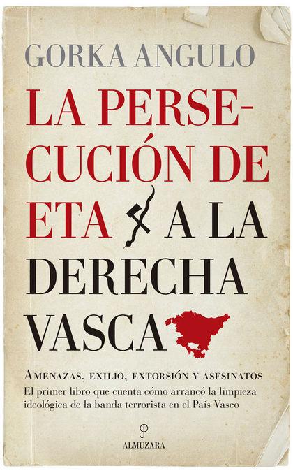 PERSECUCIÓN DE ETA A LA DERECHA VASCA, LA.