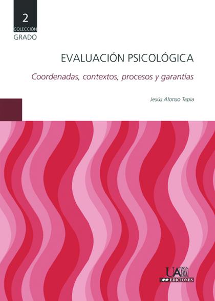 EVALUACIÓN PSICOLÓGICA : COORDENADAS, CONTEXTOS, PROCESOS Y GARANTÍAS