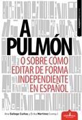 A PULMÓN : Ó SOBRE CÓMO EDITAR DE FORMA INDEPENDIENTE EN ESPAÑOL