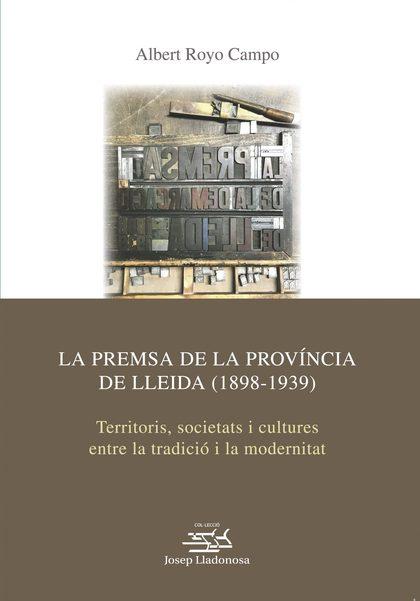 LA PREMSA DE LA PROVÍNCIA DE LLEIDA (1898-1939). TERRITORIS, SOCIETATS I CULTURES ENTRE LA TRAD