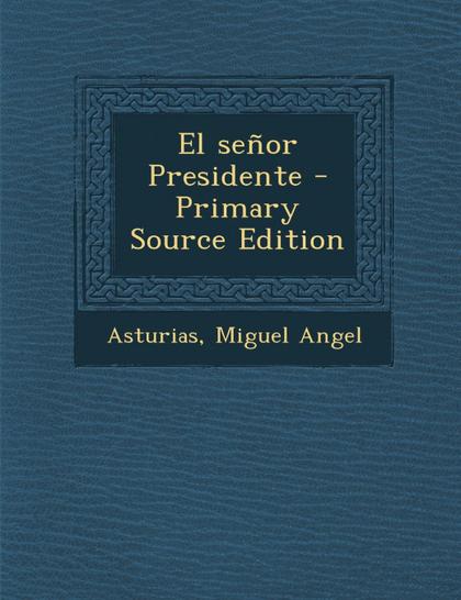 EL SENOR PRESIDENTE - PRIMARY SOURCE EDITION