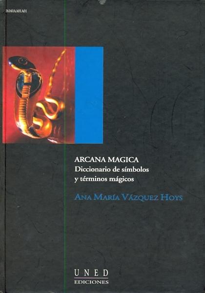 ARCANA MÁGICA: DICCIONARIO DE SÍMBOLOS Y TÉRMINOS MÁGICOS