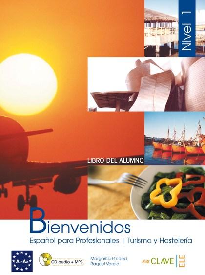 BIENVENIDOS 1. LIBRO DEL ALUMNO : ESPAÑOL PARA PROFESIONALES, TURISMO Y HOSTELERÍA