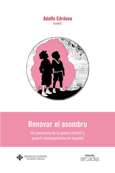 RENOVAR EL ASOMBRO. UN PANORAMA DE LA POESÍA INFANTIL Y JUVENIL CONTEMPORÁNEA EN ESPAÑOL