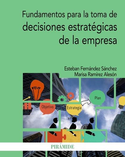 FUNDAMENTOS PARA LA TOMA DE DECISIONES ESTRATÉGICAS DE LA EMPRESA.
