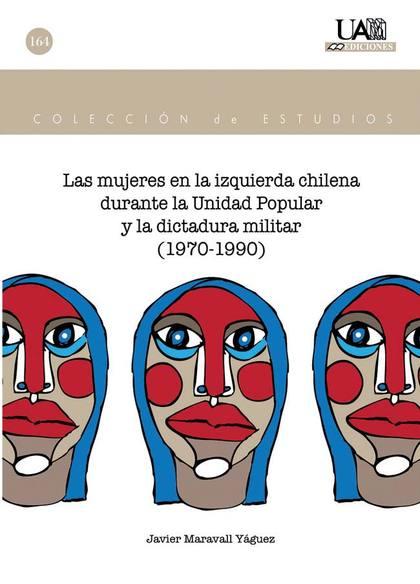 LAS MUJERES EN LA IZQUIERDA CHILENA DURANTE LA UNIDAD POPULAR Y LA DICTADURA MILITAR, 1970-1990