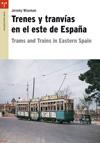 TRENES Y TRANVÍAS EN EL ESTE DE ESPAÑA \ TRAMS AND TRAINS IN EASTERN SPAIN.