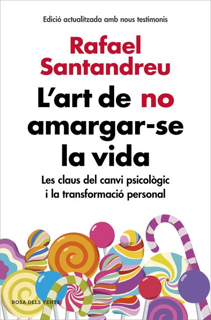 L´ART DE NO AMARGAR-SE LA VIDA (EDICIÓ AMPLIADA I ACTUALITZADA). LES CLAUS DEL CANVI PSICOLÒGIC