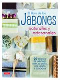 EL LIBRO DE LOS JABONES NATURALES Y ARTESANALES. 20 RECETAS DE JABONES PARA EL BAÑO, LOS HIJOS