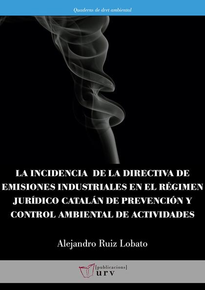 LA INCIDENCIA DE LA DIRECTIVA DE EMISIONES INDUSTRIALES EN EL RÉGIMEN JURÍDICO CATALÁN DE PREVE