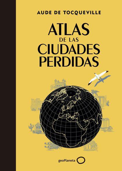 ATLAS DE LAS CIUDADES PERDIDAS.