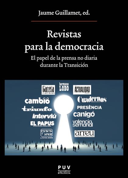 REVISTAS PARA LA DEMOCRACIA. EL PAPEL DE LA PRENSA NO DIARIA DURANTE LA TRANSICI.