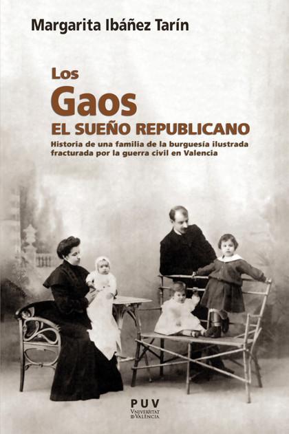 LOS GAOS. EL SUEÑO REPUBLICANO. HISTORIA DE UNA FAMILIA DE LA BURGUESÍA ILUSTRADA FRACTURADA PO