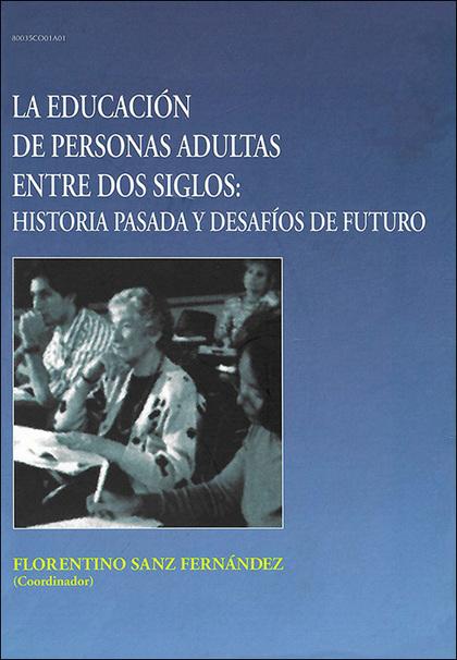 LA EDUCACIÓN DE PERSONAS ADULTAS ENTRE DOS SIGLOS: HISTORIA PASADA Y D