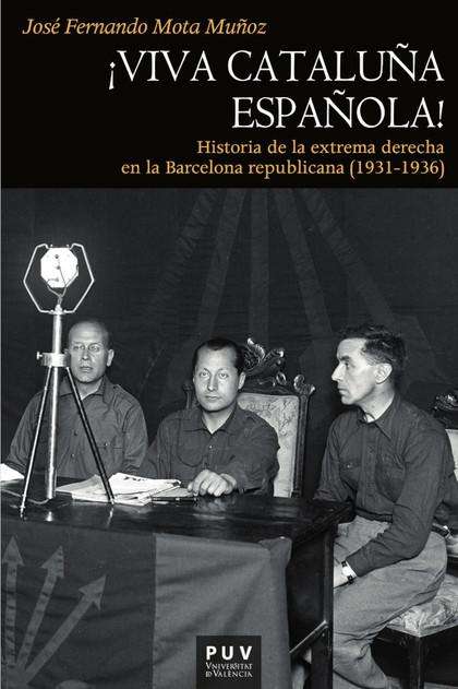 ¡VIVA CATALUÑA ESPAÑOLA!. HISTORIA DE LA EXTREMA DERECHA EN LA BARCELONA REPUBLICANA (1931-1936
