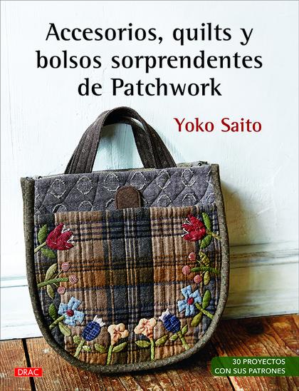 ACCESORIOS, QUILTS Y BOLSOS SORPRENDENTES DE PATCHWORK                          30 PROYECTOS CO