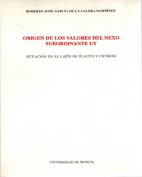 ORIGEN DE LOS VALORES DEL NEXO SUBORDINANTE UT : SITUACIÓN EN EL LATÍN DE PLAUTO Y CICERÓN