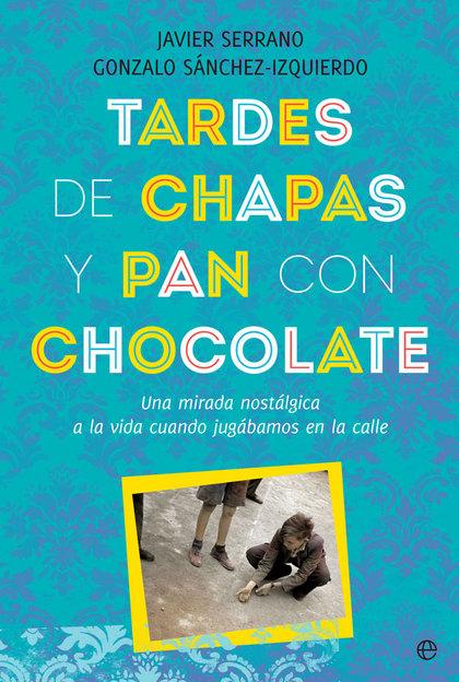 TARDES DE CHAPAS Y PAN CON CHOCOLATE                                            UNA MIRADA NOST