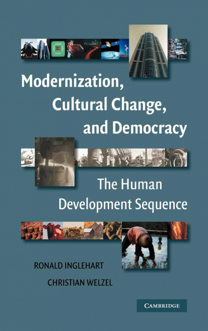 MODERNIZATION, CULTURAL CHANGE, AND DEMOCRACY. THE HUMAN DEVELOPMENT SEQUENCE