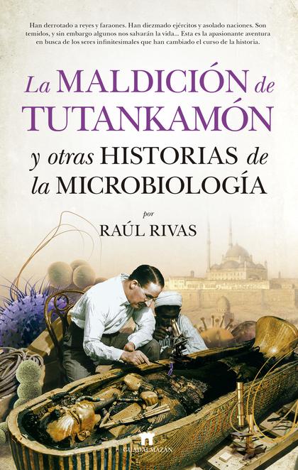 MALDICIÓN DE TUTANKAMÓN Y OTRAS HISTORIAS DE LA MICROBIOLOGÍA, LA.