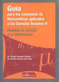GUÍA PARA LOS EXÁMENES DE MATEMÁTICAS APLICADAS A LAS CIENCIAS SOCIALES II