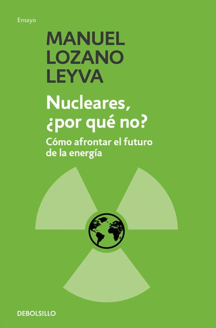 NUCLEARES, ¿POR QUÉ NO?. CÓMO AFRONTAR EL FUTURO DE LA ENERGÍA