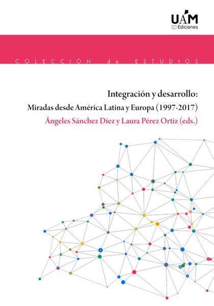 INTEGRACIÓN Y DESARROLLO: MIRADAS DESDE AMÉRICA LATINA Y EUROPA (1997-2017)