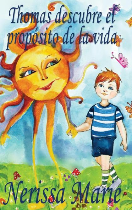THOMAS DESCUBRE EL PROPÓSITO DE LA VIDA (LIBRO DE NIÑOS SOBRE EL PROPÓSITO DE LA.