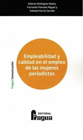 EMPLEABILIDAD Y CALIDAD EN EL EMPLEO DE LAS MUJERES PERIODISTAS..