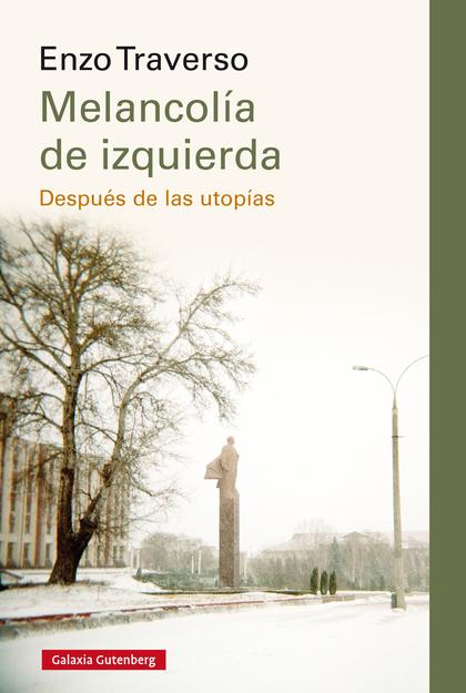MELANCOLÍA DE IZQUIERDA. DESPUÉS DE LAS UTOPÍAS