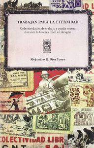 TRABAJAN PARA LA ETERNIDAD : COLECTIVIDADES DE TRABAJO Y AYUDA MUTUA DURANTE LA GUERRA CIVIL EN