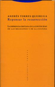 REPENSAR LA RESURRECCIÓN : LA DIFERENCIA CRISTIANA EN LA CONTINUIDAD DE LAS RELIGIONES Y DE LA