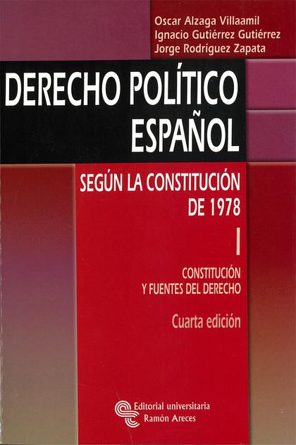 DERECHO POLÍTICO ESPAÑOL. SEGÚN LA CONSTITUCIÓN DE 1978: VOLUMEN I: CONSTITUCIÓN.