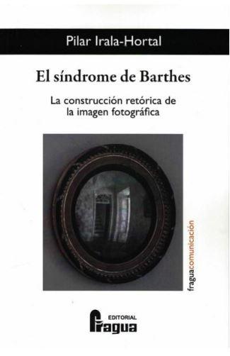 EL SÍNDROME DE BARTHES. LA CONSTRUCCIÓN RETÓRICA DE LA IMAGEN FOTOGRÁFICA..